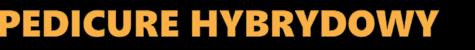 Pedicure hybrydowy